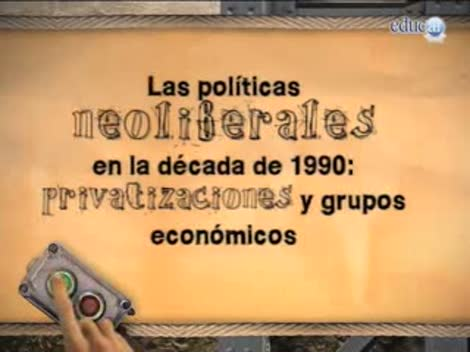 Screenshot 1/3 de Video #40447 - Las políticas neoliberales en la década de 1990: privatizaciones y grupos económicos